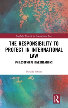 The Responsibility to Protect in International Law : Philosophical Investigations, Hardback Book