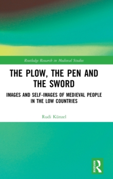 The Plow, the Pen and the Sword : Images and Self-Images of Medieval People in the Low Countries, Hardback Book
