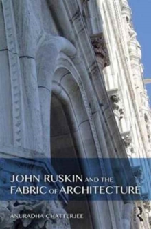 John Ruskin and the Fabric of Architecture, Hardback Book