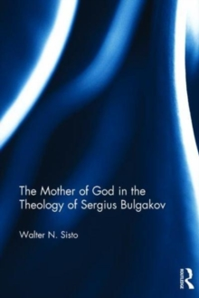 The Mother of God in the Theology of Sergius Bulgakov : The Soul Of The World, Hardback Book