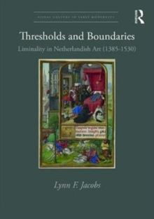 Thresholds and Boundaries : Liminality in Netherlandish Art (1385-1530), Hardback Book