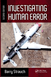 Investigating Human Error : Incidents, Accidents, and Complex Systems, Second Edition, Paperback Book