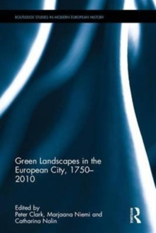 Green Landscapes in the European City, 1750-2010, Hardback Book