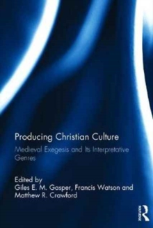 Producing Christian Culture : Medieval Exegesis and its Interpretative Genres, Hardback Book