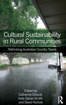 Cultural Sustainability in Rural Communities : Rethinking Australian Country Towns, Hardback Book