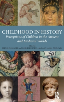 Childhood in History : Perceptions of Children in the Ancient and Medieval Worlds, Hardback Book