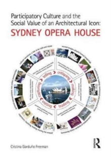 Participatory Culture and the Social Value of an Architectural Icon: Sydney Opera House, Hardback Book