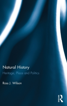 Natural History : Heritage, Place and Politics, Hardback Book