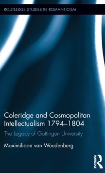 Coleridge and Cosmopolitan Intellectualism 1794-1804 : The Legacy of Goettingen University, Hardback Book