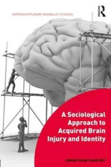A Sociological Approach to Acquired Brain Injury and Identity, Hardback Book