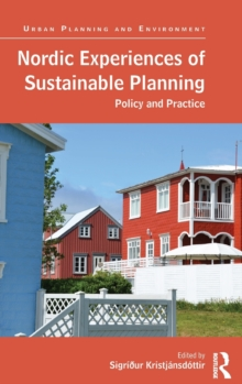 Nordic Experiences of Sustainable Planning : Policy and Practice, Hardback Book