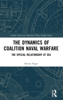The Dynamics of Coalition Naval Warfare : The Special Relationship at Sea, Hardback Book