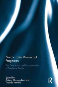 Nordic Latin Manuscript Fragments : The Destruction and Reconstruction of Medieval Books, Hardback Book
