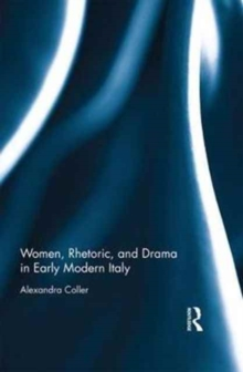 Women, Rhetoric, and Drama in Early Modern Italy, Hardback Book