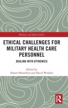 Ethical Challenges for Military Health Care Personnel : Dealing with Epidemics, Hardback Book