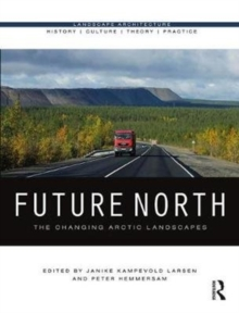 Future North : The Changing Arctic Landscapes, Hardback Book