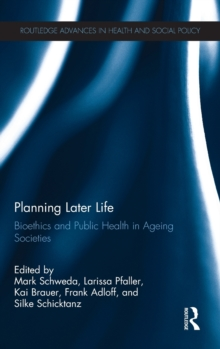 Planning Later Life : Bioethics and Public Health in Ageing Societies, Hardback Book