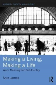 Making a Living, Making a Life : Work, Meaning and Self-Identity, Hardback Book