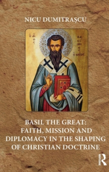 Basil the Great: Faith, Mission and Diplomacy in the Shaping of Christian Doctrine, Hardback Book
