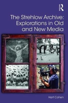 The Strehlow Archive: Explorations in Old and New Media, Hardback Book