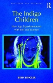 The Indigo Children : New Age Experimentation with Self and Science, Hardback Book