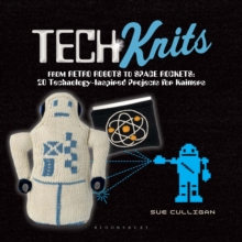 Tech Knits : From Retro Robots to Space Rockets: 20 Technology-Inspired Projects for Knitters, Paperback Book