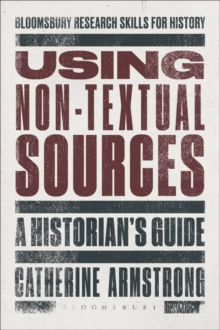 Using Non-Textual Sources : A Historian's Guide, Paperback Book