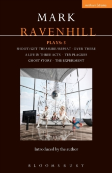 Ravenhill Plays: 3 : Shoot/Get Treasure/Repeat; Over There; A Life in Three Acts; Ten Plagues; Ghost Story; The Experiment, Paperback Book