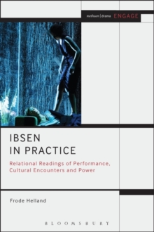 Ibsen in Practice : Relational Readings of Performance, Cultural Encounters and Power, Paperback / softback Book