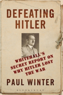 Defeating Hitler : Whitehall's Secret Report on Why Hitler Lost the War, Paperback Book