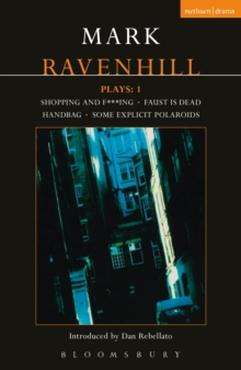 Ravenhill Plays: 1 : Shopping and F***ing; Faust is Dead; Handbag; Some Explicit Polaroids, PDF eBook