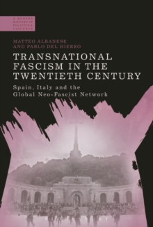 Transnational Fascism in the Twentieth Century : Spain, Italy and the Global Neofascist Network, Hardback Book