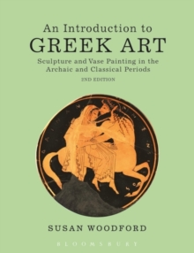 An Introduction to Greek Art : Sculpture and Vase Painting in the Archaic and Classical Periods, Paperback Book
