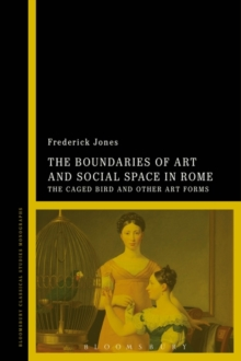The Boundaries of Art and Social Space in Rome : The Caged Bird and Other Art Forms, Hardback Book