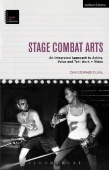 Stage Combat Arts : An Integrated Approach to Acting, Voice and Text Work + Video, Paperback / softback Book