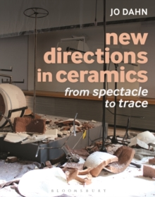 New Directions in Ceramics : From Spectacle to Trace, Hardback Book