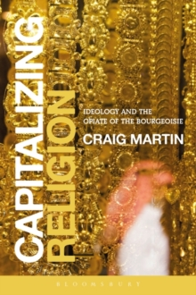 Capitalizing Religion : Ideology and the Opiate of the Bourgeoisie, Paperback / softback Book