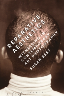 Reparative Aesthetics : Witnessing in Contemporary Art Photography, Paperback / softback Book
