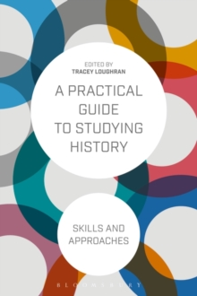 A Practical Guide to Studying History : Skills and Approaches, Paperback Book