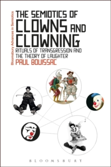 The Semiotics of Clowns and Clowning : Rituals of Transgression and the Theory of Laughter, Paperback / softback Book