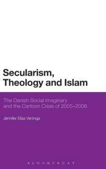 Secularism, Theology and Islam : The Danish Social Imaginary and the Cartoon Crisis of 2005-2006, Hardback Book