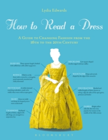 How to Read a Dress : A Guide to Changing Fashion from the 16th to the 20th Century, Paperback Book