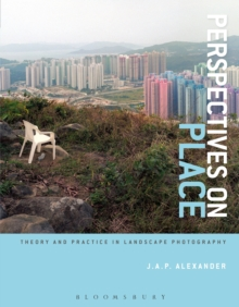 Perspectives on Place : Theory and Practice in Landscape Photography, Paperback / softback Book