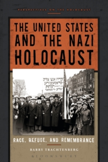 The United States and the Nazi Holocaust : Race, Refuge, and Remembrance, Paperback Book