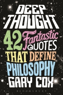 Deep Thought : 42 Fantastic Quotes That Define Philosophy, Hardback Book