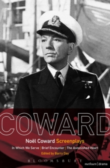 Noel Coward Screenplays : In Which We Serve, Brief Encounter, the Astonished Heart, Paperback Book