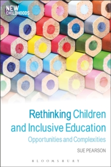 Rethinking Children and Inclusive Education : Opportunities and Complexities, Paperback / softback Book