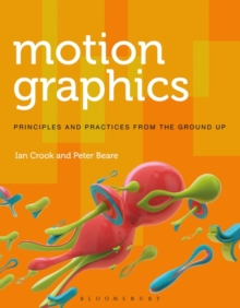 Motion Graphics : Principles and Practices from the Ground Up, Paperback / softback Book