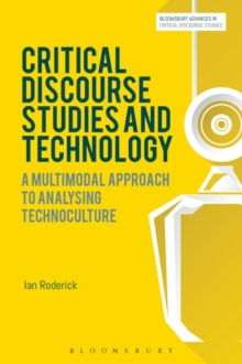 Critical Discourse Studies and Technology : A Multimodal Approach to Analysing Technoculture, Paperback Book