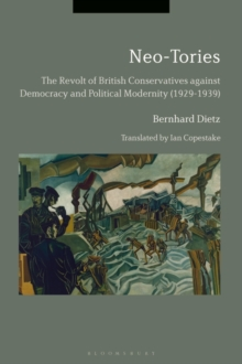 Neo-Tories : The Revolt of British Conservatives against Democracy and Political Modernity (1929-1939), Hardback Book